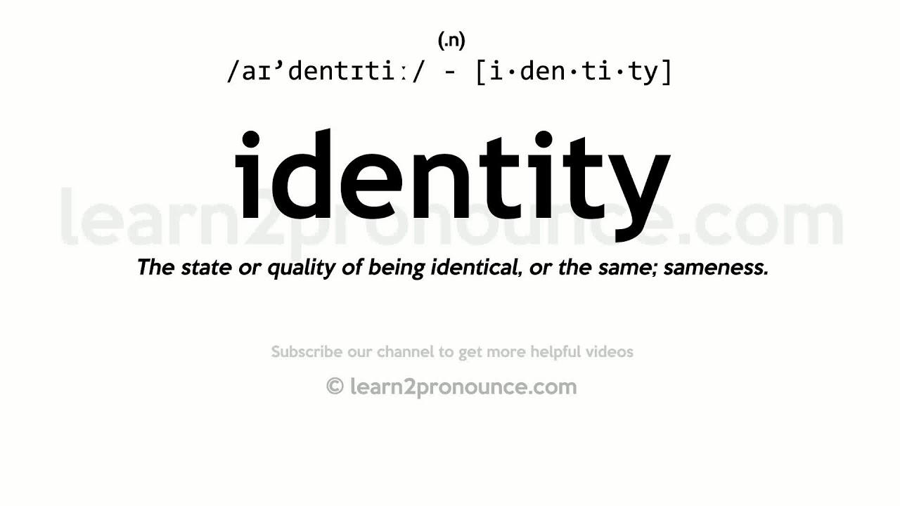 Pronunciation of Identity  Definition of Identity