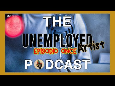 "The Unemployed Artist Podcast: Episodio Once ""Practice Makes Perfect"""