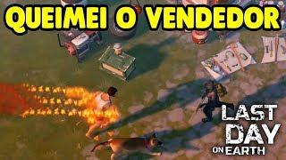 QUEIMEI E MATEI O VENDEDOR - Last Day On Earth