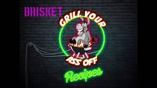 Easy Brisket Recipe with Grill Your Ass Off