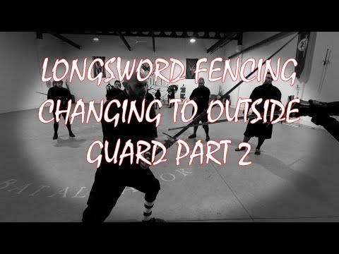 Longsword Fencing: Changing to outside Guard Part 2
