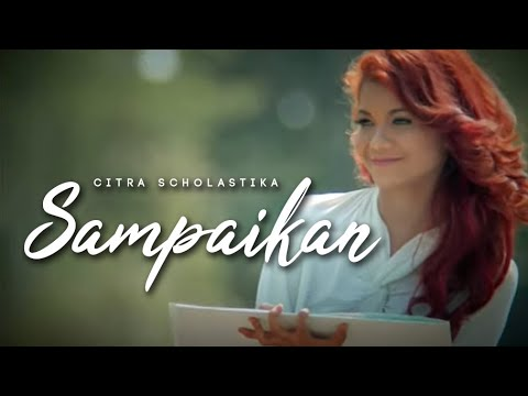 Citra Scholastika - Sampaikan [Official Music Video Clip]