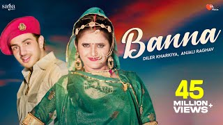 Banna  Diler Kharkiya Anjali Raghav Ruchika Jangid  New Haryanvi Folk Song 2019  Dil Music
