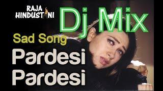 Pardeshi Pardeshi dj Mix (Raja Hindustani)