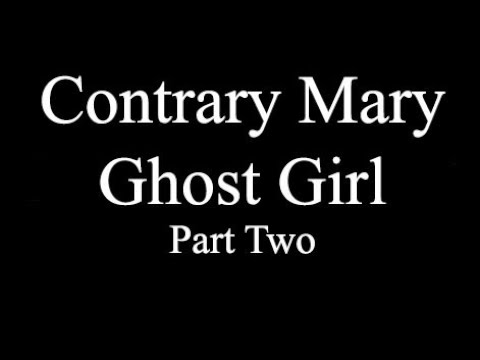 Contrary Mary ghost girl - part two