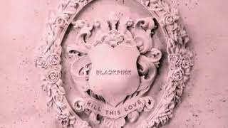 Gambar cover #BLACKPINK #KILLTHISLOVE BLACKPINK - KILL THIS LOVE ( DOWNLOAD FULL ALBUM) LINKS HERE 👇👇👇