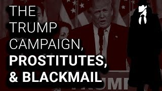 Trump Consultants Caught Using Prostitutes, Blackmail, Fake News