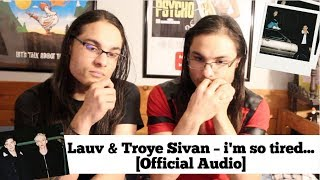 Lauv & Troye Sivan – i'm so tired... [Official Audio] I OUR REACTION! // TWIN WORLD