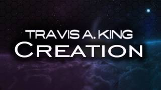 Travis A. King-Creation