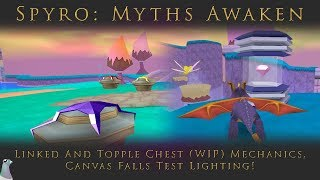 Spyro: Myths Awaken | Linked And Topple Chest (WIP) Mechanics, Canvas Falls Test Lighting!