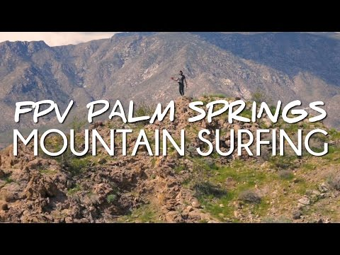 fpv palm springs: mountain surfing
