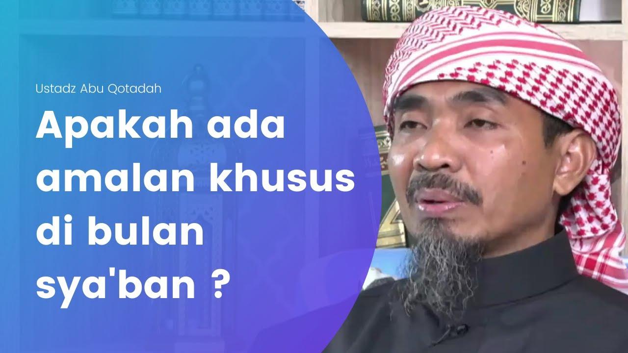 Apakah ada amalan khusus di bulan sya'ban ? - Ustadz Abu Qotadah