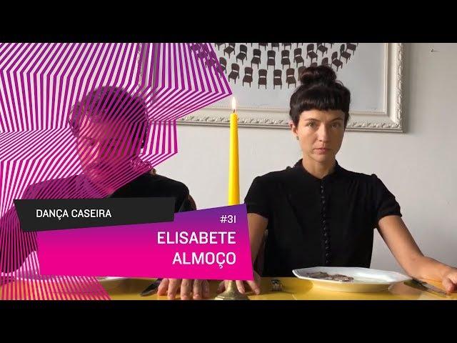 Dança Caseira: Elisabete (ep 31) - ALMOÇO