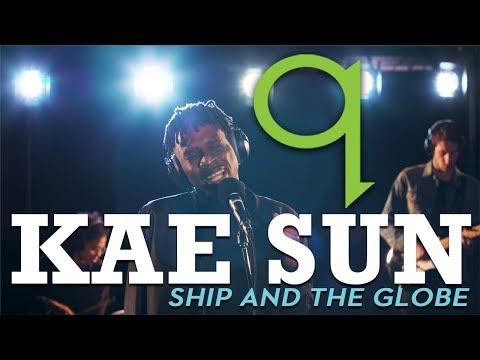 Kae Sun - Ship and The Globe (LIVE)