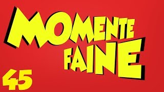 MOMENTE FAINE #45