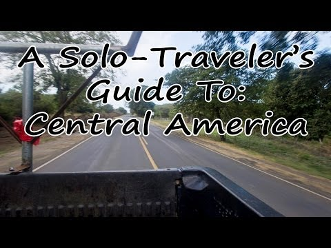 A Solo-Traveler's Guide To: Central America