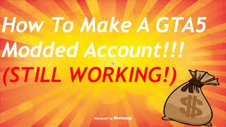 How To Make A Modded Account For GTA5!