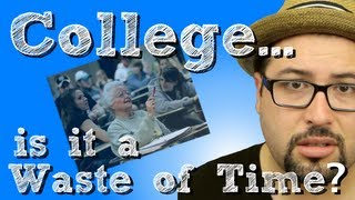 Is college a waste of time and money? If so, what should you do to be successful?