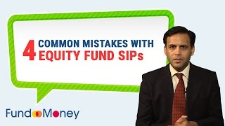 4 Common Mistakes With Equity Fund SIPs