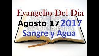Evangelio del Dia- Jueves 17 Agosto 2017- Sanando Los Traumas del Pasado- Sangre y Agua