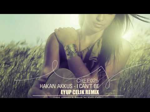 Hakan Akkus - I Can't Be (Eyup Celik Remix)