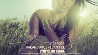 Download Hakan Akkus - I Can't Be (Eyup Celik Remix) Mp3 and Videos