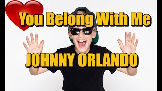 You Belong With Me   Johnny Orlando [FAN VIDEO]