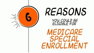 6 Reasons You May Be Eligible for a Medicare Special Enrollment Period | Medicare Made Easy