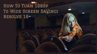 How To Turn 1080p To Wide Cinema Look In Davinci Resolve 16