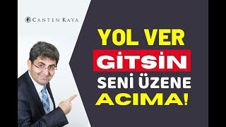 YOL VER GİTSİN SENİ ÜZENE ACIMA! | Canten Kaya