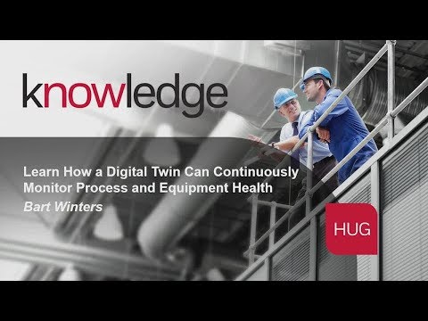 Monitor Process And Equipment Health With A Digital Twin - Spotlight Session @HUG AMER 2017
