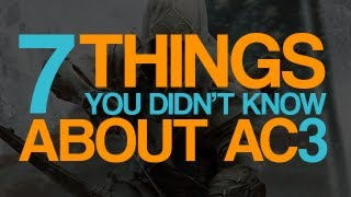 7 Things You Didn't Know About - Assassin's Creed 3