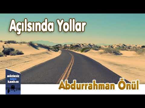 Abdurrahman Önül - Açılsında Yollar | Müziksiz Sade İlahi