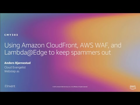 AWS re:Invent 2019: Using Amazon CloudFront, AWS WAF, and Lambda@Edge to keep spammers out (CMY303)