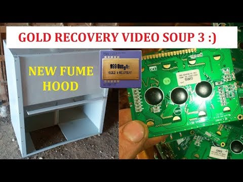 GOLD RECOVERY VIDEO SOUP 3 :) NEW FUME HOOD