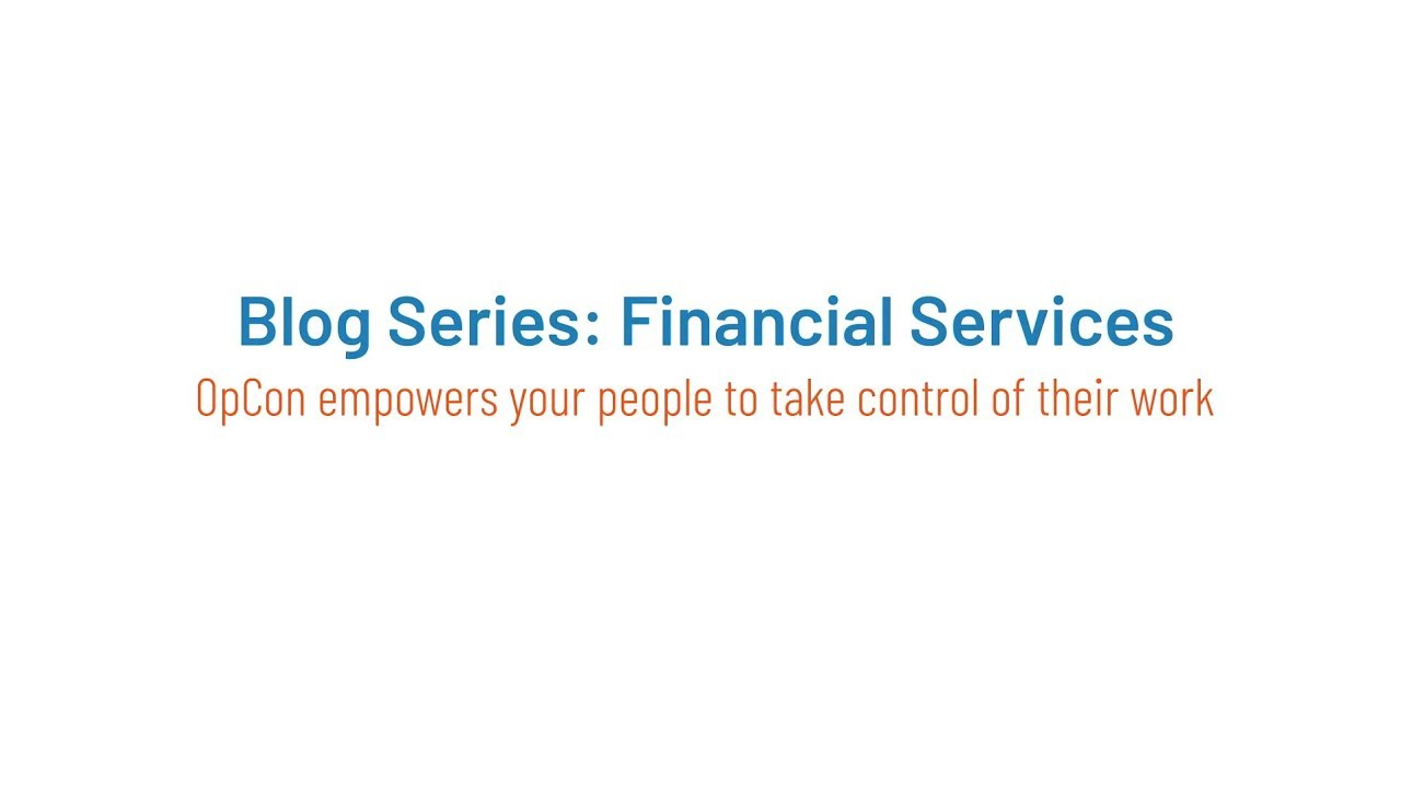 Blog Series: Financial Services - OpCon empowers your people to take control of their work