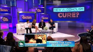 A Cure for Alcoholism? -- The Doctors