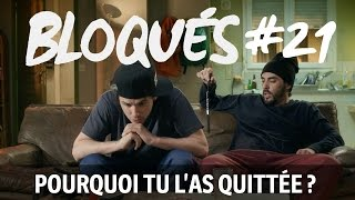 Bloqués #21 -  Pourquoi tu l'as quittée ? thumbnail