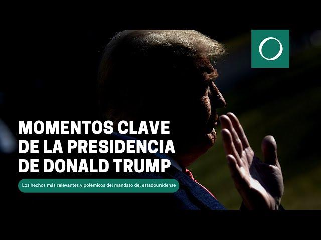 Momentos claves de la presidencia de Donald Trump
