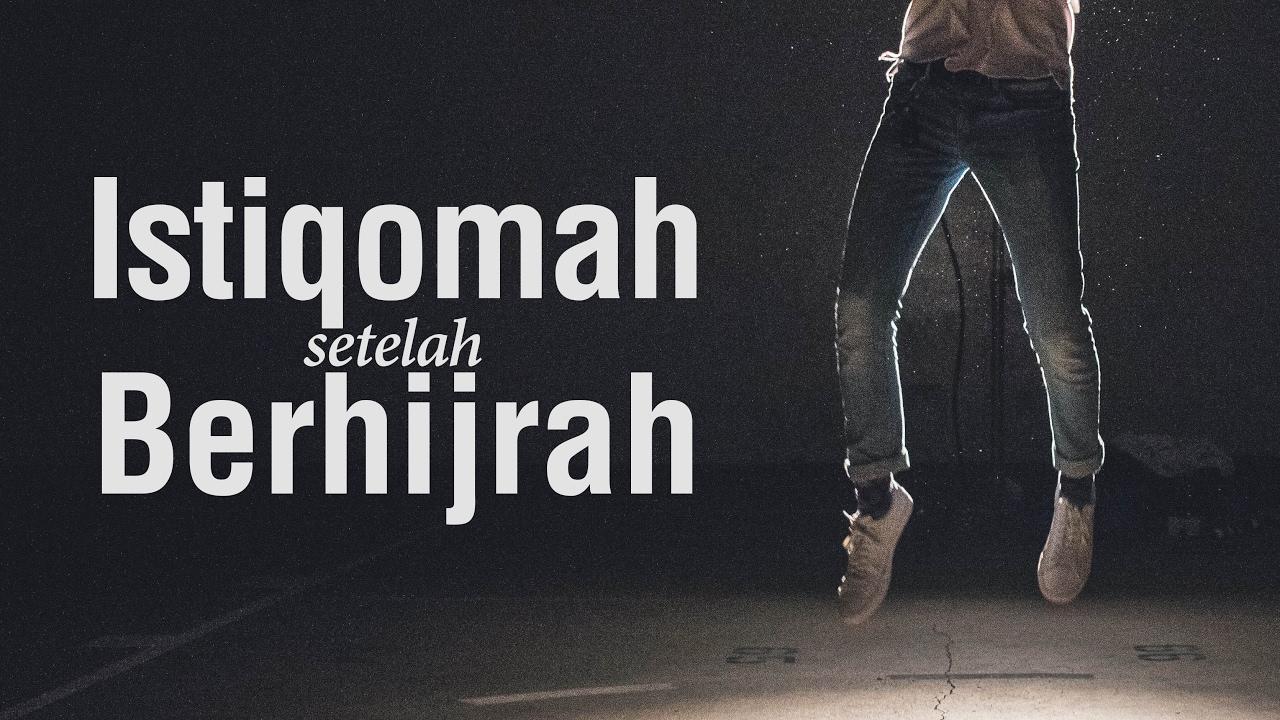 Istiqomah Setelah Berhijrah - Ustadz Ahmad Zainuddin