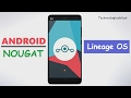 How To Install Lineage OS 14.1 Android Nougat 7.1.1 on most of Popular Android Smartphones