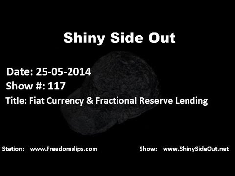 Shiny Side Out - Show 117 - Fiat Currency & Fractional Reserve Lending
