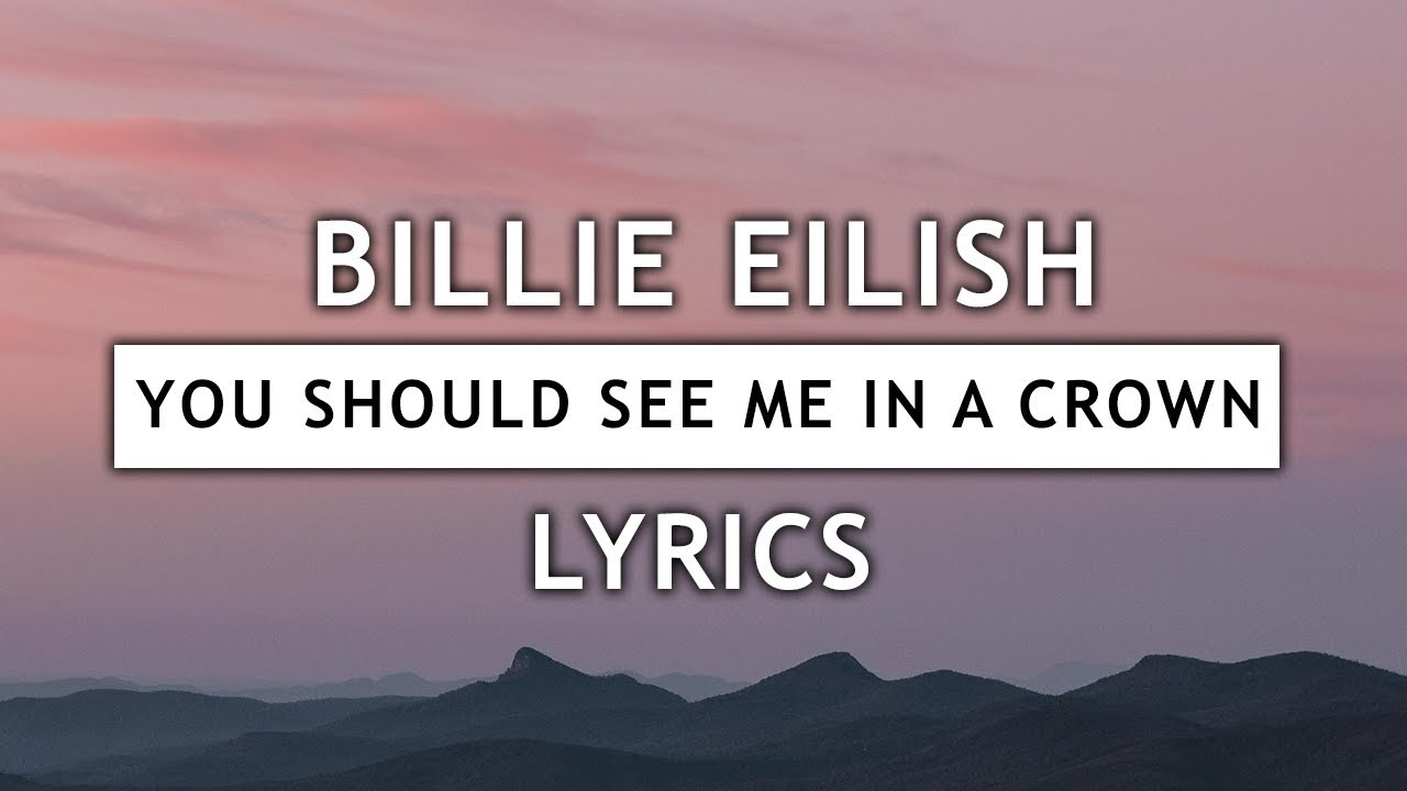 Billie Eilish You Should See Me In A Crown Lyrics Youtube