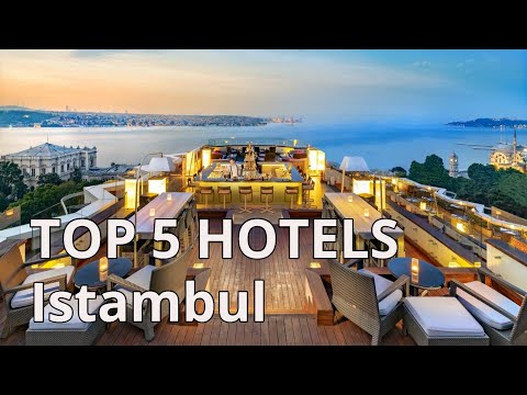 TOP 5 hotels with 5* in Istanbul, Best Istanbul hotels 2020, Turkey