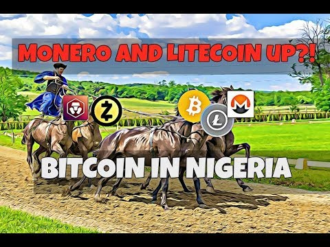 Bitcoin. Monero and Litecoin are Up? Bitcoin in Nigeria News.