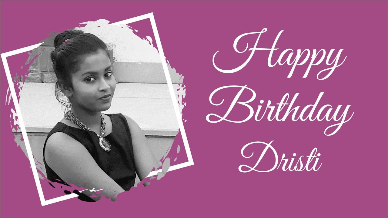 Happy Birthday Dristi | Best Birthday Gift for loved ones | Motion Graphics Video | Customizable