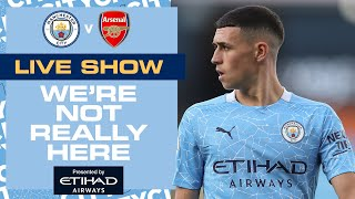 LIVE | Man City v Arsenal | Pre-Match Build up We're Not Really Here
