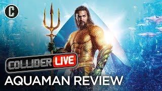 Aquaman Review - Collider Live #48