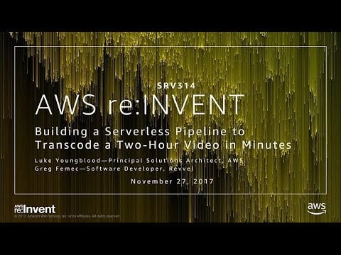 AWS re:Invent 2017: Building a Serverless Pipeline to Transcode a Two-Hour Video in  (SRV314)