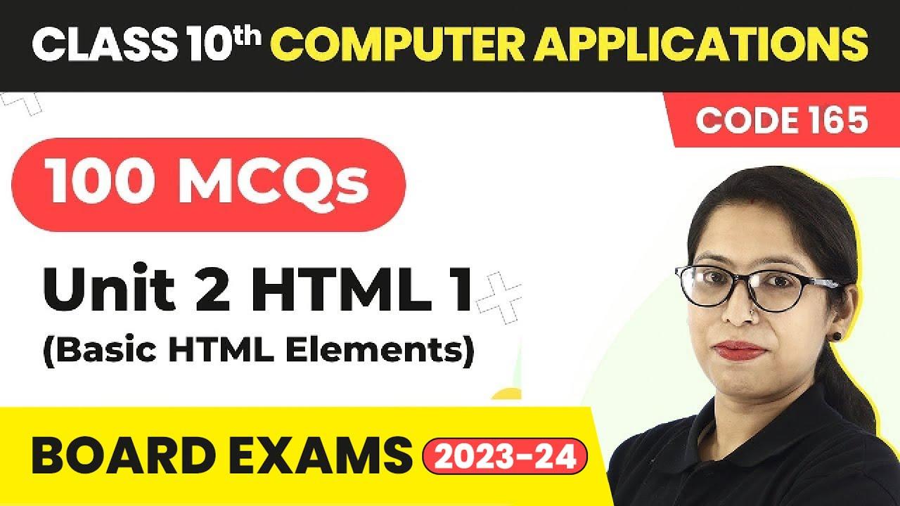 Class 10 Computer Applications Code 165 (100 MCQs) Term Exam 1 |Unit 2- HTML 1 (Basic HTML Elements)
